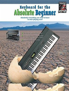 Keyboard for the Absolute Beginner: Absolutely Everything You Need to Know to Start Playing Now!