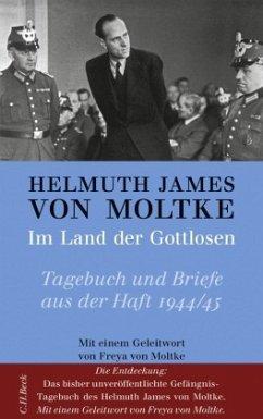 Im Land der Gottlosen - Moltke, Helmuth J. Graf von