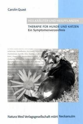 Heilkräuter und Heipflanzen. Therapie für Hunde und Katzen - Quast, Carolin