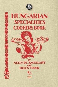 Hungarian Specialties Cookery Book - De Sacellary, Nelly; Fodor, Helen