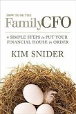 How to Be the Family CFO: 4 Simple Steps to Put Your Financial House in Order