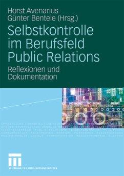 Selbstkontrolle im Berufsfeld Public Relations - Avenarius, Horst / Bentele, Günter (Hrsg.)