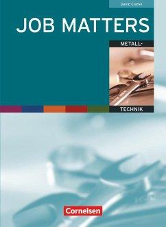 Job Matters. Metalltechnik. Arbeitsheft (Branchenteil) - Clarke, David
