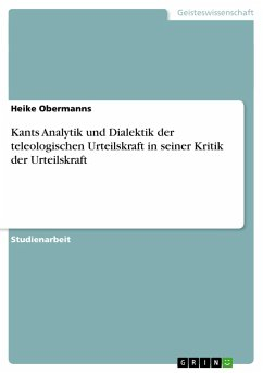 Kants Analytik und Dialektik der teleologischen Urteilskraft in seiner Kritik der Urteilskraft