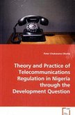 Theory and Practice of Telecommunications Regulationin Nigeria through the Development Question
