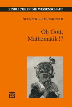 Oh Gott, Mathematik!? - Neunzert, Helmut; Rosenberger, Bernd