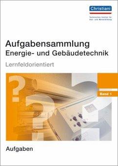 Aufgabensammlung Energie- und Gebäudetechnik - Wellers, Hermann