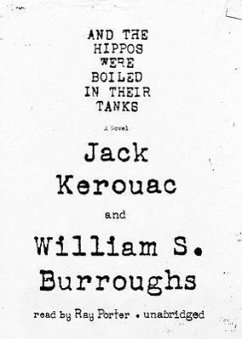 And the Hippos Were Boiled in Their Tanks - Kerouac, Jack; Burroughs, William S.