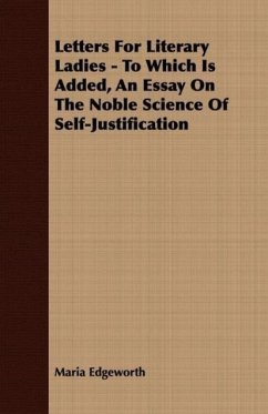 Letters For Literary Ladies - To Which Is Added, An Essay On The Noble Science Of Self-Justification