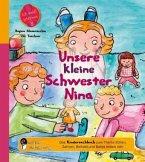 Unsere kleine Schwester Nina - Das Kindersachbuch zum Thema Stillen, Zahnen, Beikost und Babys erstes Jahr