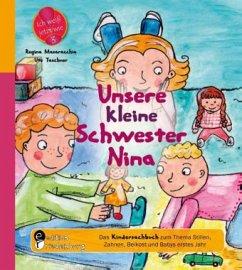 Unsere kleine Schwester Nina - Das Kindersachbuch zum Thema Stillen, Zahnen, Beikost und Babys erstes Jahr - Taschner, Ute; Masaracchia, Regina