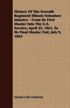 History Of The Seventh Regiment Illinois Volunteer Infantry - From Its First Muster Into The U.S. Service, April 25, 1861, To Its Final Muster Out, July 9, 1865