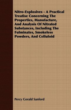 Nitro-Explosives - A Practical Treatise Concerning the Properties, Manufacture, and Analysis of Nitrated Substances, Including the Fulminates, Smokele