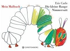 Die Kleine Raupe Nimmersatt.Mein Malbuch - Carle, Eric