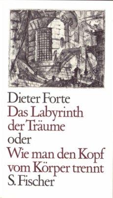 Das Labyrinth der Träume oder Wie man den Kopf vom Körper trennt - Forte, Dieter