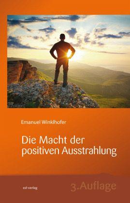 Die Macht der positiven Ausstrahlung - Winklhofer, Emanuel
