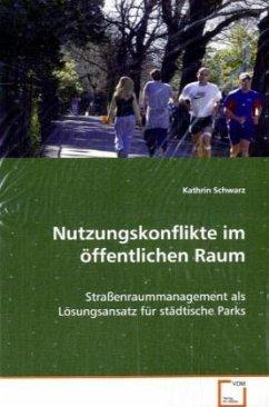 Nutzungskonflikte im öffentlichen Raum - Schwarz, Kathrin