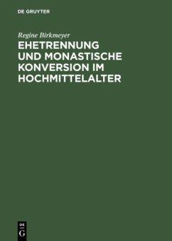 Ehetrennung und monastische Konversion im Hochmittelalter - Birkmeyer, Regine
