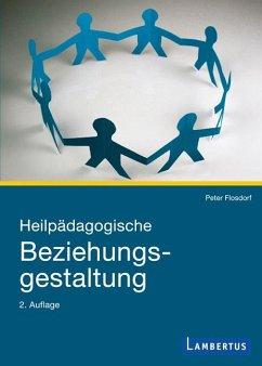 Heilpädagogische Beziehungsgestaltung - Flosdorf, Peter