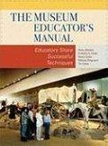 The Museum Educator's Manual: Educators Share Successful Techniques