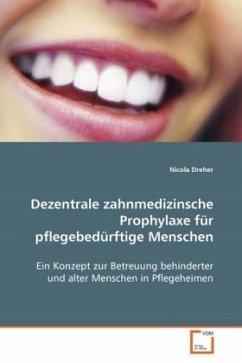Dezentrale zahnmedizinsche Prophylaxe für pflegebedürftige Menschen - Dreher, Nicola