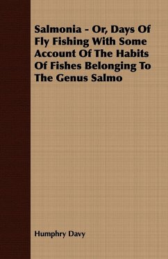 Salmonia - Or, Days Of Fly Fishing With Some Account Of The Habits Of Fishes Belonging To The Genus Salmo - Davy, Humphry