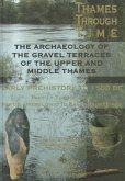 The Thames Through Time: The Archaeology of the Gravel Terraces of the Upper and Middle Thames: Early Prehistory: To 1500 BC