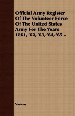 Official Army Register of the Volunteer Force of the United States Army for the Years 1861, '62, '63, '64, '65 .. - Various