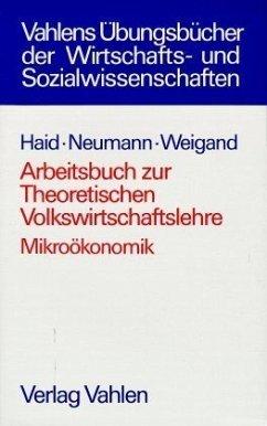 Arbeitsbuch Mikroökonomik / Theoretische Volkswirtschaftslehre