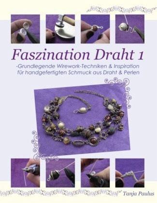 Faszination Draht 1 - Paulus, Tanja