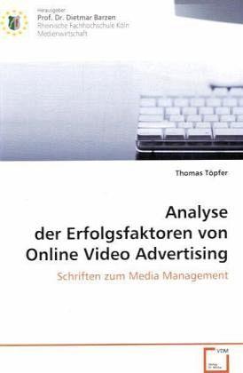 Analyse der Erfolgsfaktoren von Online Video Advertising - Töpfer, Thomas