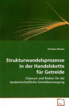 Strukturwandelsprozesse in der Handelskette für Getreide - Riessen, Christian