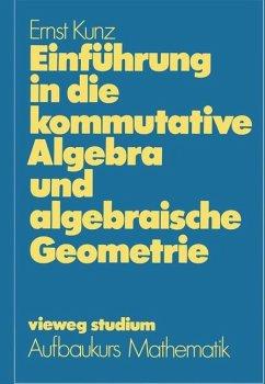 Einführung in die kommutative Algebra und algebraische Geometrie - Kunz, Ernst