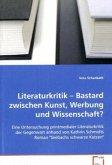 Literaturkritik - Bastard zwischen Kunst, Werbung undWissenschaft?