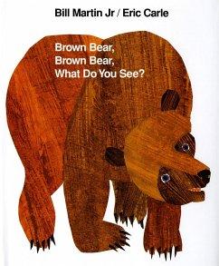 Brown Bear, Brown Bear What Do You See? - Martin, Bill; Carle, Eric
