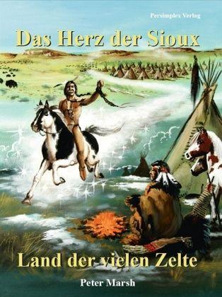 Das Herz der Sioux - Land der vielen Zelte - Marsh, Peter