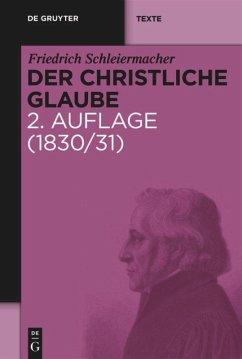 Der christliche Glaube - Schleiermacher, Friedrich Daniel Ernst