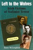 Left to the Wolves: Irish Victims of Stalinist Terror