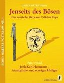 Jenseits des Bösen. Das erotische Werk von Félicien Rops / Joris-Karl Huysmans - Avantgardist und schräger Heiliger