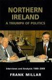 Northern Ireland: A Triumph of Politics: Interviews and Analysis 1988-2008
