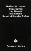 Phantasmen der Gewalt - Hurka, Herbert M.