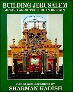 Building Jerusalem: Jewish Architecture in Britain - Herausgeber: Kadish, Sharman