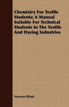 Chemistry For Textile Students; A Manual Suitable For Technical Students In The Textile And Dyeing Industries