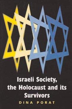 Israeli Society, the Holocaust and Its Survivors - Porat, Dina