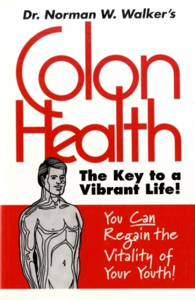 Colon Health: The Key to a Vibrant Life - Walker, Norman W.