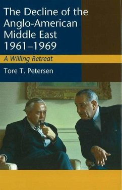 Decline of the Anglo-American Middle East, 1961-1969 - Petersen, Tore T.