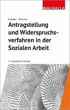 Antragstellung und Widerspruchsverfahren in der Sozialen Arbeit - Knödler, Christoph;Wimmer, Kerstin
