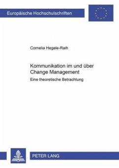 Kommunikation im und über Change Management - Hegele-Raih, Cornelia