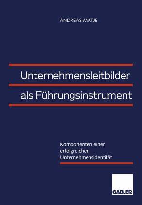 Unternehmensleitbilder als Führungsinstrument von Andreas