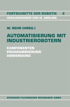 Automatisierung mit Industrierobotern - Rehr, Winfried